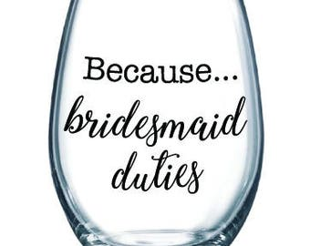 Because bridesmaid duties - ONE stemless wine glass - gift for bridesmaid, engaged, wedding, bachelorette party. Customize the colors!