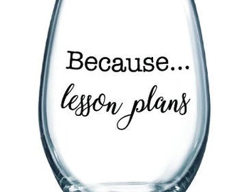Because Lesson Plans stemless wine glasses - teacher gift, student teacher. Customize the colors!