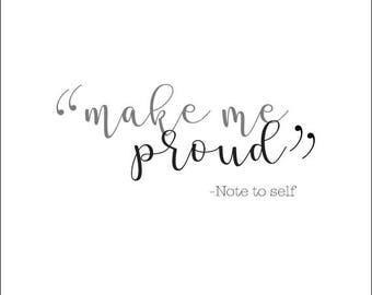 Make me proud - note to self, believe in yourself digital file. great motivational inspiration quote for wall decor