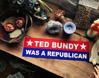 Ted Bundy Was a Republican Bumper Sticker
