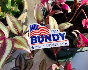 Ted Bundy Was a Republican Water Bottle/Laptop Sticker
