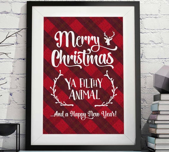 Merry Christmas Ya Filthy Animals.Ya Filthy Animal Merry Christmas Ya Filthy Animal Print You Filthy Animal Funny Christmas Sign Christmas Printable Christmas Quote
