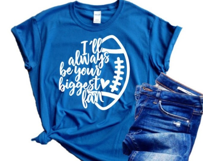 I'll Always be Your Biggest Fan Shirt, Football Mom Shirt, Custom Football Shirts, Boutique Football Shirt, Ladies Football Shirt