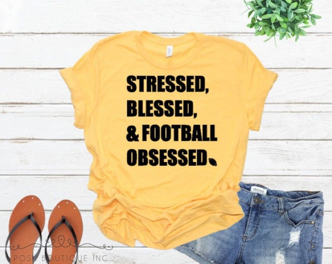 Stressed, Blessed, Football Obsessed Shirt, Football Mom Shirt, Custom Football Shirts, Boutique Football Shirt, Ladies Football Shirt