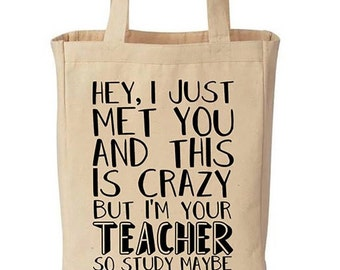 Hey I Just Met You And This Is Crazy But I'm Your Teacher So Study Maybe Funny Cotton Canvas Tote - Reusable Grocery Bag