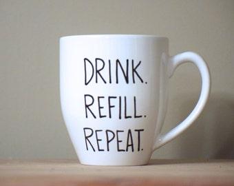 drink refill repeat mug, coffee lover mug, statement mug, stocking stuffer, Handwritten Coffee Mug, fill line mug, shhh mug, funny mug