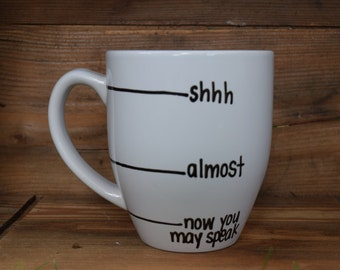 now you may speak, shh almost now you may speak, Now you may speak mug, Handwritten Coffee Mug, fill line mug, shhh mug, funny mug