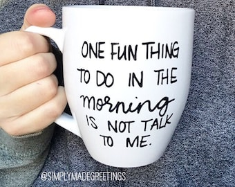 One fun thing to do in the morning is not talk to me mug, funny mug, statement mug,message mug, silly mug, holiday gift, unique gift