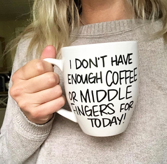 I Dont Have Enough Coffee Or Middle Fingers For Today Mug Etsy