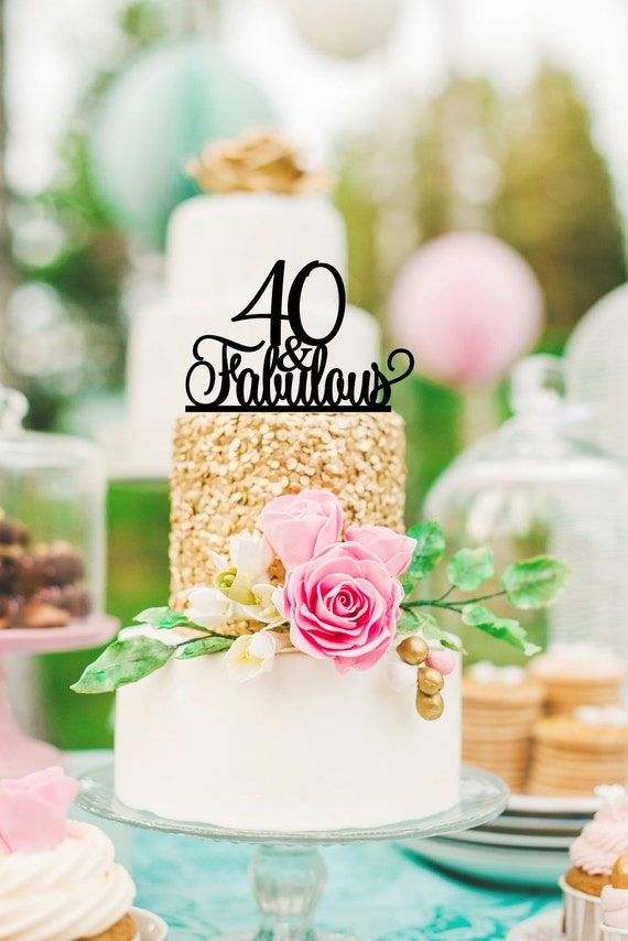 40th Birthday Cake Topper 40 And Fabulous Cake Topper Happy Etsy