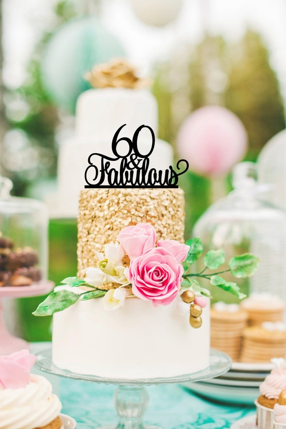 60th Birthday Cake Topper 60 And Fabulous Cake Topper Happy Etsy