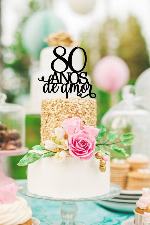 80th Birthday Cake Topper 80 Aos De Amor Spanish Birthday Etsy