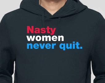 Nasty Women Never Quit Hoodie Sweatshirt | Hillary Clinton 2016 Shirt | POTUS | President Election USA America | Nasty Woman | Bad Hombre