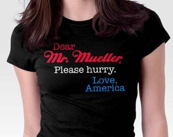 2decff7e Robert Mueller Shirt | Dear Mr. Mueller Please Hurry Love America | America  USA Election T-Shirt | Anti Trump Shirt | It's Mueller Time