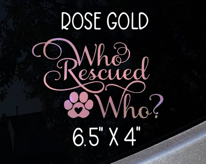 Who Rescued Who Decal Rescue Dog Cat Pet Car Decal Rose Gold or White