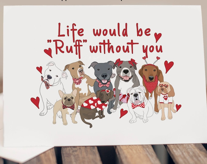 """5x7"""" Cardstock Valentine Anniversary Love Card Dog Themed """"Life Would Be Ruff Without You"""" Pitbull Bulldog Frenchie Hound FAST SHIPPING"""