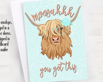 "5x7"" Highland Cow ""Moosahhh... you got this"" woosahh Greeting Card *FAST SHIPPING*"