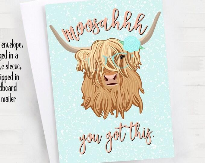 "5x7"" Highland Cow ""Moosahhh... you got this"" woosahh Greeting Card *FAST SHIPPING*"