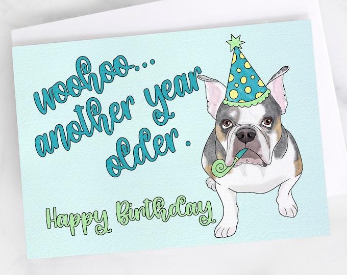 "5x7"" Bulldog ""Woohoo another year older...Happy Birthday"" Greeting Card English Bulldog Birthday Card FAST SHIPPING"