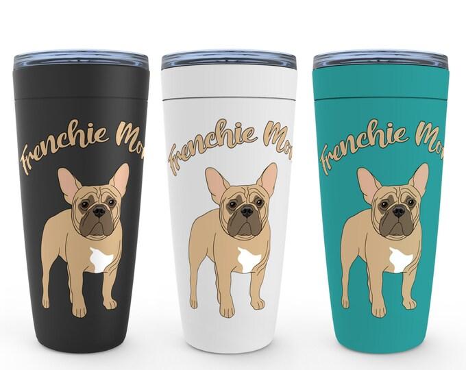 Frenchie Mom French Bulldog 20oz Drink Tumbler Birthday Housewarming Wedding Valentine Mothers Day Gift