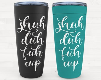 Shuh Duh Fuh Cup 20oz Drink Tumbler Mom Dad Employee Coffee Gift