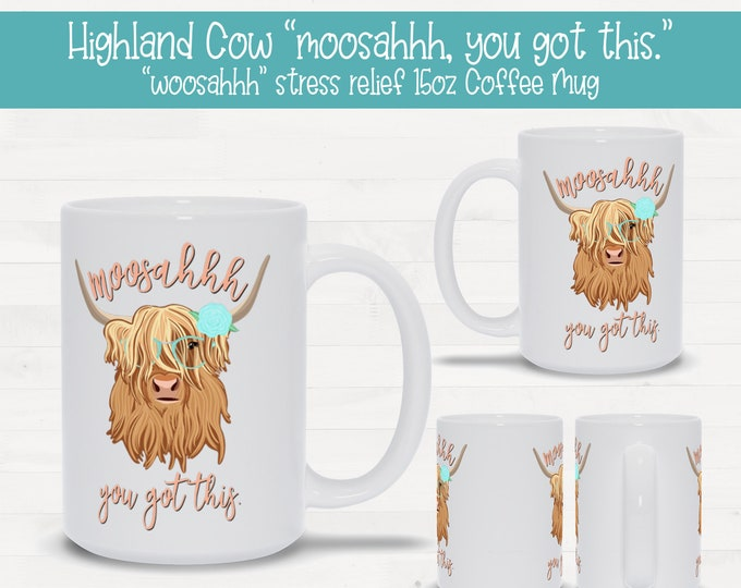 "Highland Cow ""Moosahhh, you got this"" stress relief woosahhh 15oz Coffee Mug"