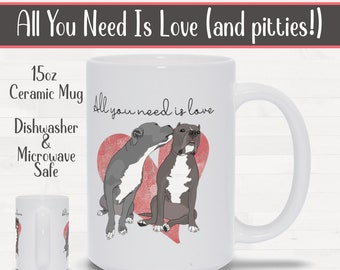 All You Need Is Love (and pitties!) 15oz Pitbull Coffee Mug Pit Bull Birthday Housewarming Wedding Gift