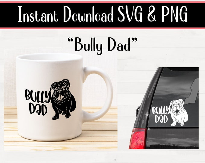 svg Bully Dad Bulldog English Bulldog for crafters and vinyl cutting svg and png files Instant Digital Download