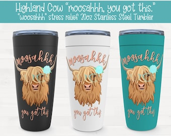 "Highland Cow ""Moosahhh, you got this"" stress relief woosahhh 20oz Coffee Water Tumbler"