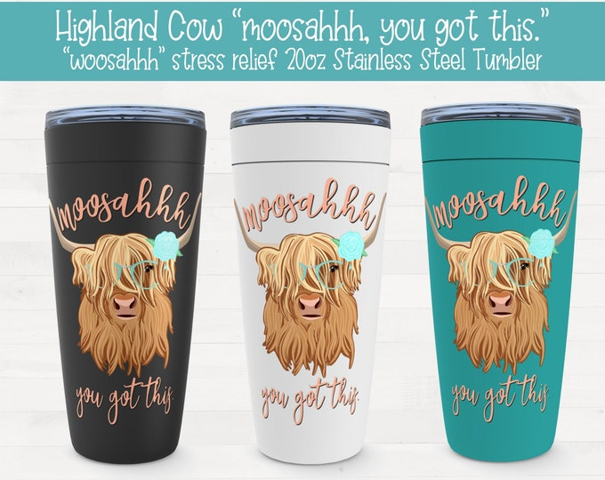 "Highland Cow ""Moosahhh, you got this"" stress relief woosahhh 20oz Coffee Water Tumbler"