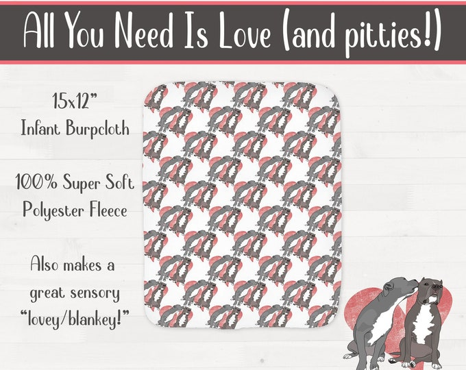 All You Need Is Love (and pitties) Pit bull Burpcloth Pitbull Baby Shower Gift *Free Shipping*