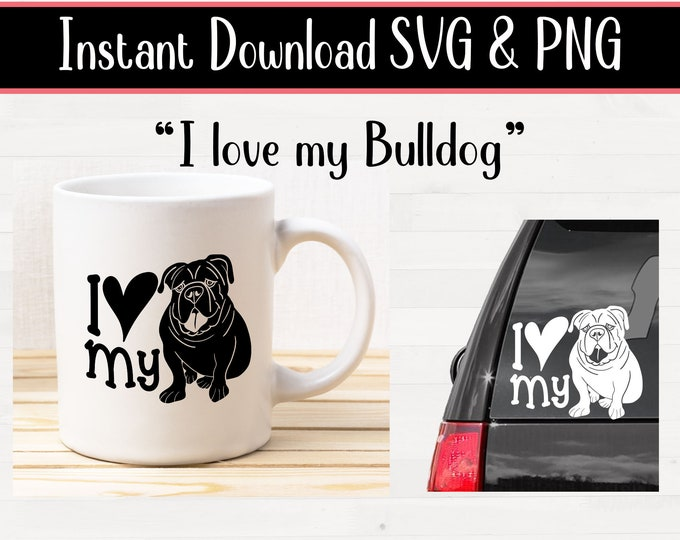 svg I Love My Bulldog English Bulldog for crafters and vinyl cutting svg and png files Instant Digital Download