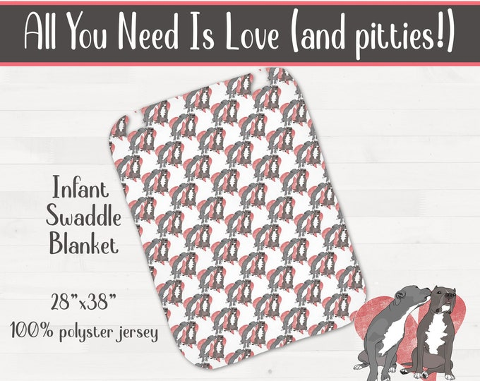All You Need Is Love (and pitties!) Newborn Swaddle Blanket Pitbull Baby Shower Gift Pit Bull Nursery *Free Shipping*