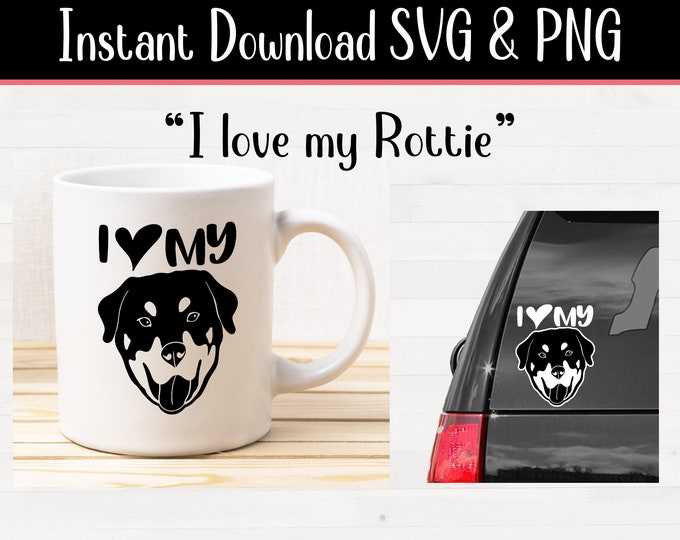 svg I love my ROTTIE Rottweiler for crafters and vinyl cutting svg and png files Instant Digital Download