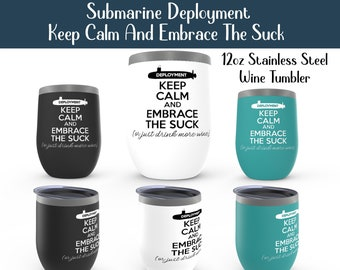 Submarine Deployment Keep Calm And Embrace The Suck 12oz wine tumbler Spouse Girlfriend Boyfriend Fiancé Submariner