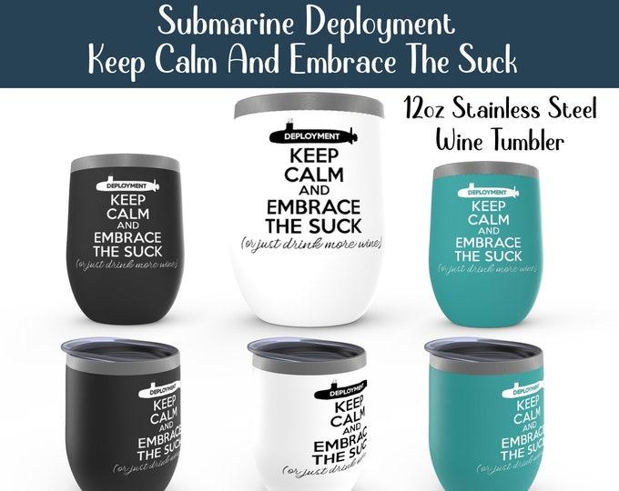 Submarine Deployment Keep Calm And Embrace The Suck 12oz wine tumbler Spouse Girlfriend Boyfriend Fiancé Submariner