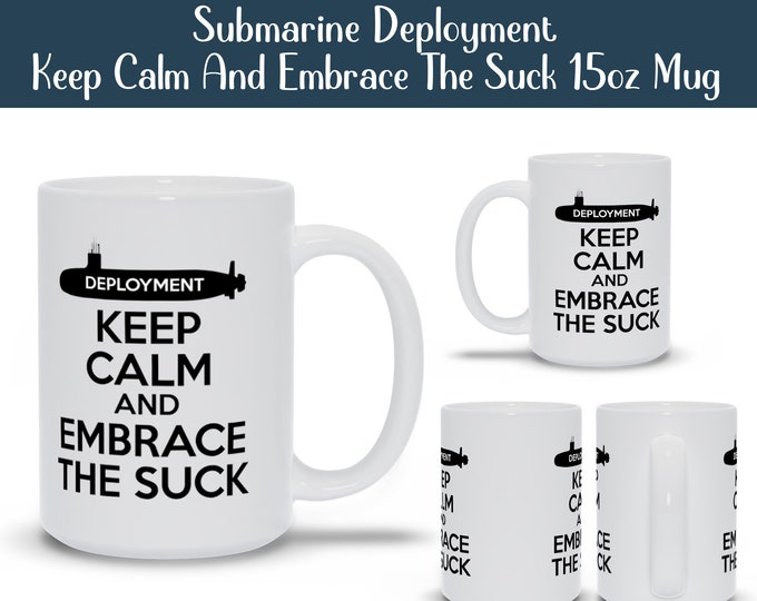 Submarine Deployment Keep Calm And Embrace The Suck 15oz Mug For Spouse Wife Husband Girlfriend Boyfriend Fiancé Submariner