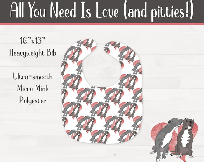 All You Need Is Love (and pitties!) Pit bull Infant Bib Pitbull Nursery Baby Shower Gift *Free Shipping*
