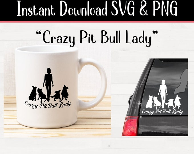 svg Crazy Pit Bull Lady for crafters and vinyl cutting Pitbull svg and png files Instant Digital Download
