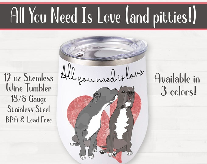 All You Need Is Love (and pitties) Pitbull Stemless Wine Tumbler Pit Bull Valentine Birthday Housewarming Wedding Gift