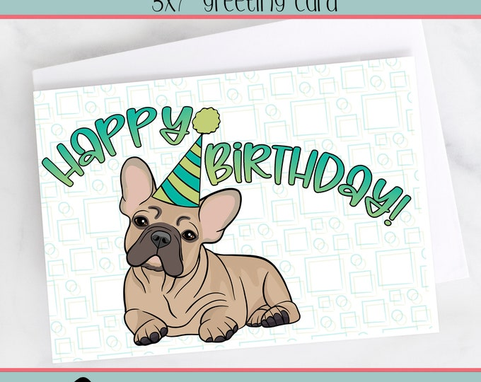 "5x7"" French Bulldog Happy Birthday Greeting Card Fawn Frenchie Birthday Card FAST SHIPPING"