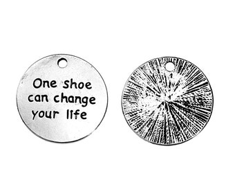 Word Charm Quote Charm One Shoe Can Change Your Life Fairy Tale Charm Antiqued Silver Circle Charm Quote Pendant Sayings Charm