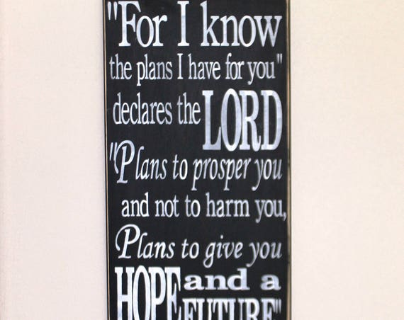 For I know the Plans I have for you - Jeremiah 29 11 - Painted Wooden sign - 24 x 12 - Black chalk paint - White lettering - Hand painted