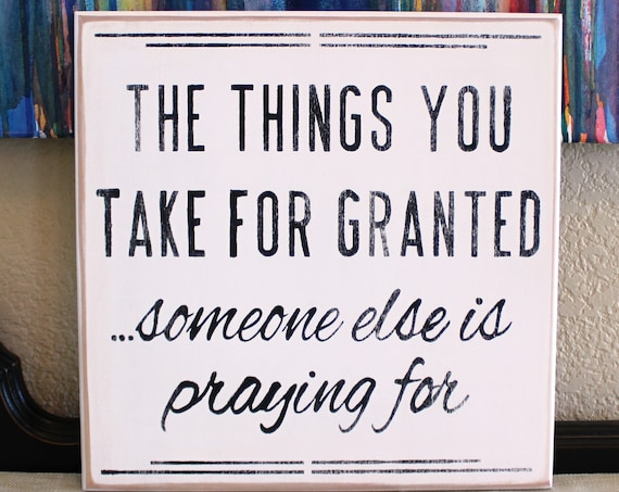 The Things You Take for Granted Someone Else is Praying For - Hand Painted Wood Sign - 12x12 - Thanksgiving Sign - Wooden Sign - Fall Decor