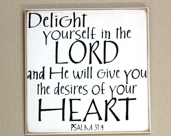 Delight Yourself in the LORD - Psalm 37 -Hand Painted Wooden sign -  White with Black - 12 x 12 - Scripture sign - Bible Verse