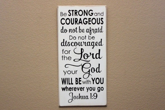 Be STRONG and COURAGEOUS do not be afraid. Do not be discouraged   Joshua 1:9  - Wooden Sign - 24 x 12 - Hand Painted - Black & white