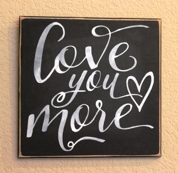 LOVE YOU MORE - Painted Wooden sign - 12 x 12 -  Wedding - Black Chalk Paint  - Hand painted