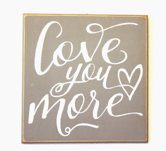 LOVE YOU MORE - Hand painted wooden sign -12 x 12 - Gray with white lettering - Grey and white - Home Decor or Wedding decor