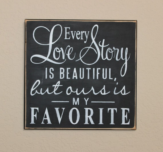 Every LOVE STORY is Beautiful but ours is my FAVORITE - Wooden Sign - Hand painted - 12 x 12 -  For  Wedding - Anniversary