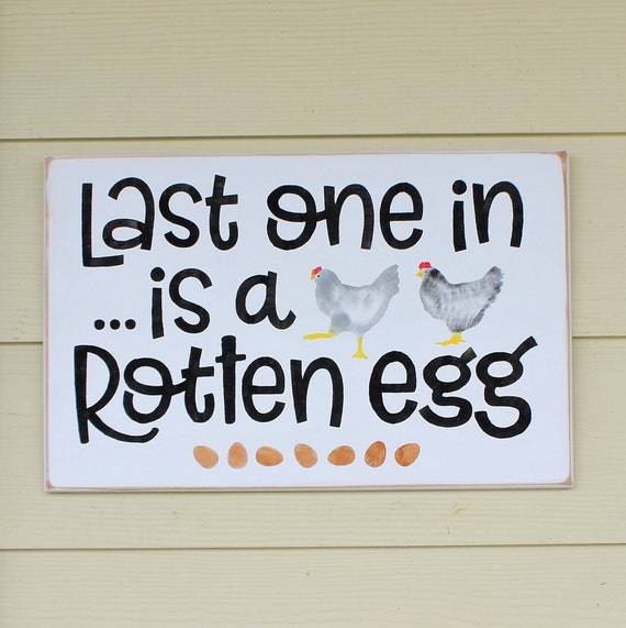 Last One in is A Rotten Egg - 12 x 18 - Farmhouse Decor - Hand painted - Wooden sign - Chicken sign - Chicken Coop - Chickens - Eggs - Farm